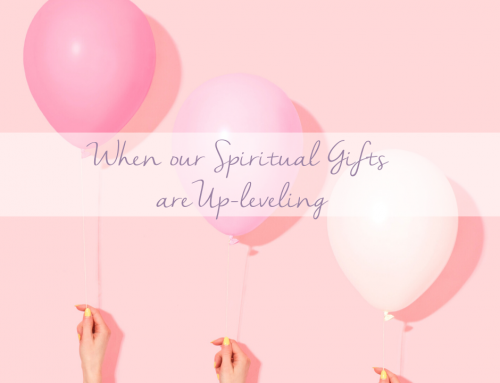 When our Spiritual Gifts are Upleveling