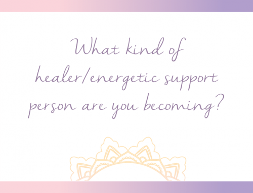 What kind of healer/energetic support person are you becoming?